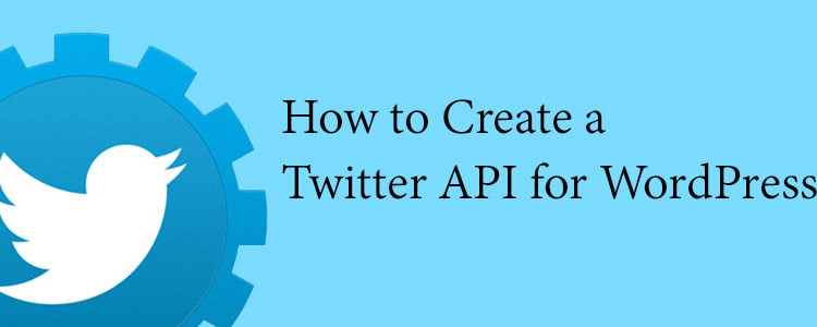 How to Create a Twitter API for WordPress